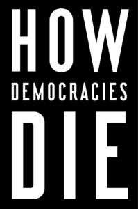 "Steven Levitsky and Daniel Ziblatt's book ""How Democracies Die."""