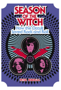 "Peter Bebergal's 2014 book ""Season of the Witch: How the Occult Saved Rock and Roll."""