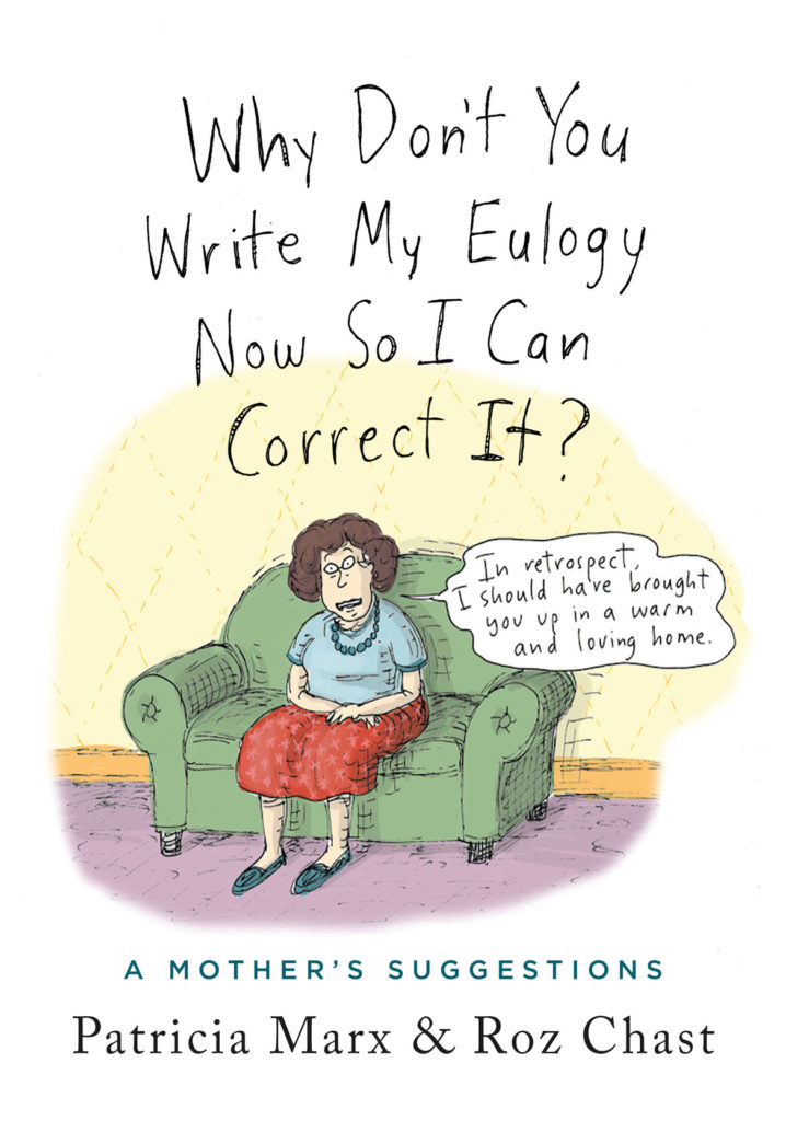 Patricia Marx And Roz Chast's 'Why Don't You Write My Eulogy Now So I Can Correct It?' (Celadon Books)
