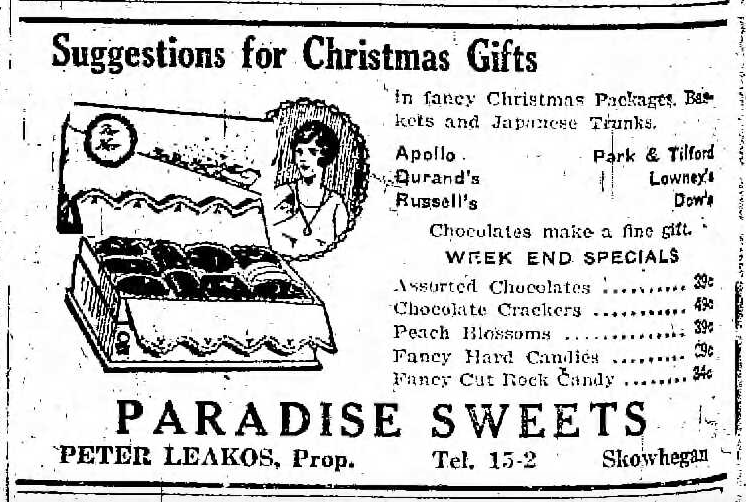 "In a Dec. 24, 1925, advertisement in the Daily Kennebec Journal, Peter Leakos, proprietor of Paradise Sweets in Skowhegan, recommends that ""Chocolates make a fine gift"" for Christmas."