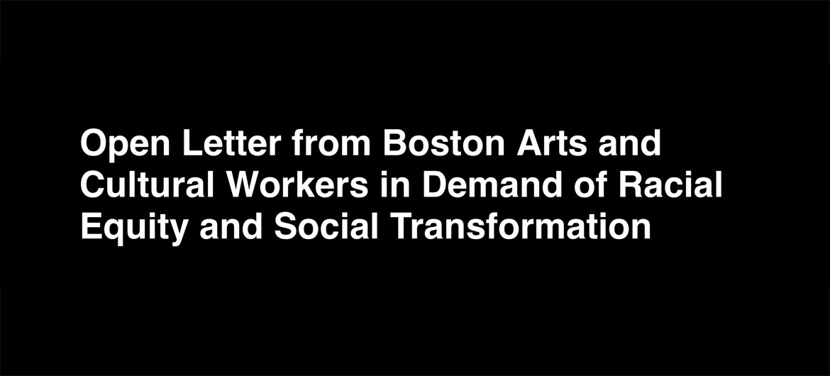 """Open Letter from Boston Arts and Cultural Workers in Demand of Racial Equity and Social Transformation,"" June 17, 2020."