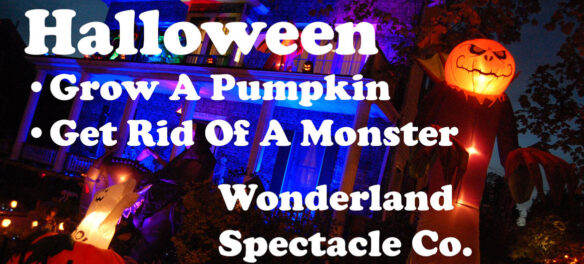 Halloween: Grow A Pumpkin • Get Rid Of A Monster | Wonderland Spectacle Co. (©Greg Cook photo)