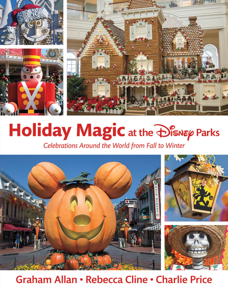 """Holiday Magic at the Disney Parks: Celebrations Around the World from Fall to Winter"" by Graham Allan, Rebecca Cline, and Charlie Price, 2020. (Disney Editions)"