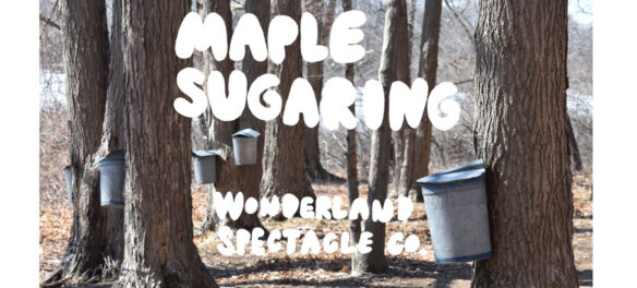 """""""Maple Sugaring"""" by Wonderland Spectacle Co."""