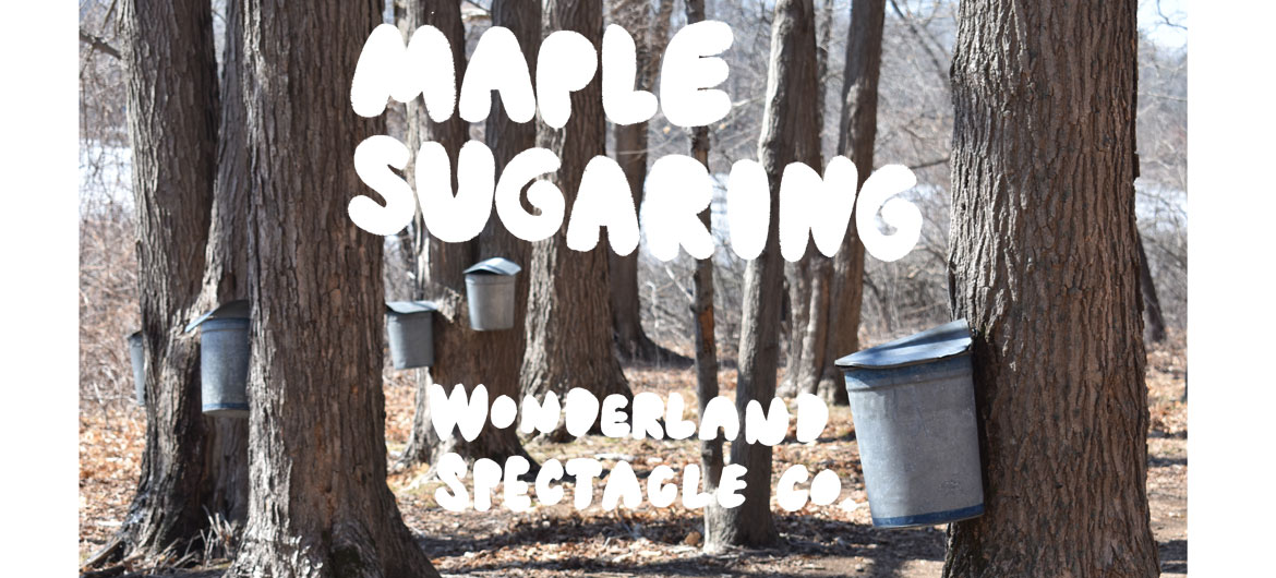 """Maple Sugaring"" by Wonderland Spectacle Co."